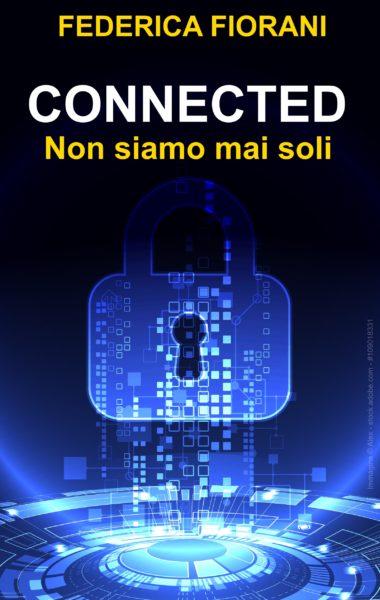 """""""Connected. Non siamo mai soli"""" romanzo di Federica Fiorani"""