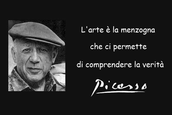 Citazione di Picasso: L'arte è la menzogna che ci permette di comprendere la verità
