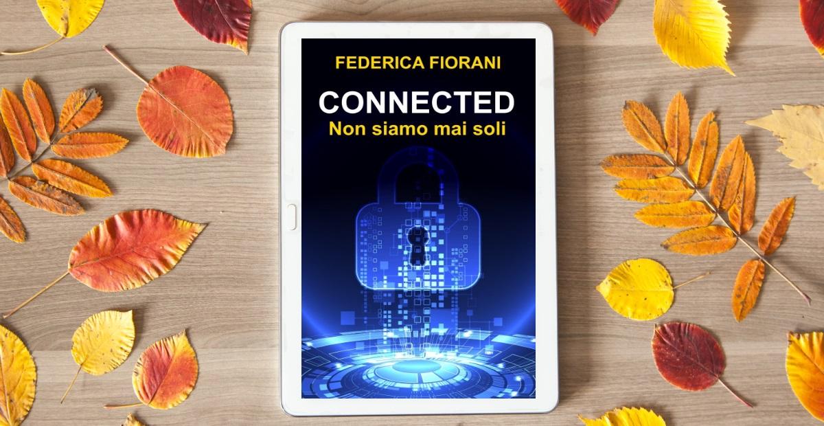 """""""Connected - Non siamo mai soli"""" di Federica Fiorani, ebook"""
